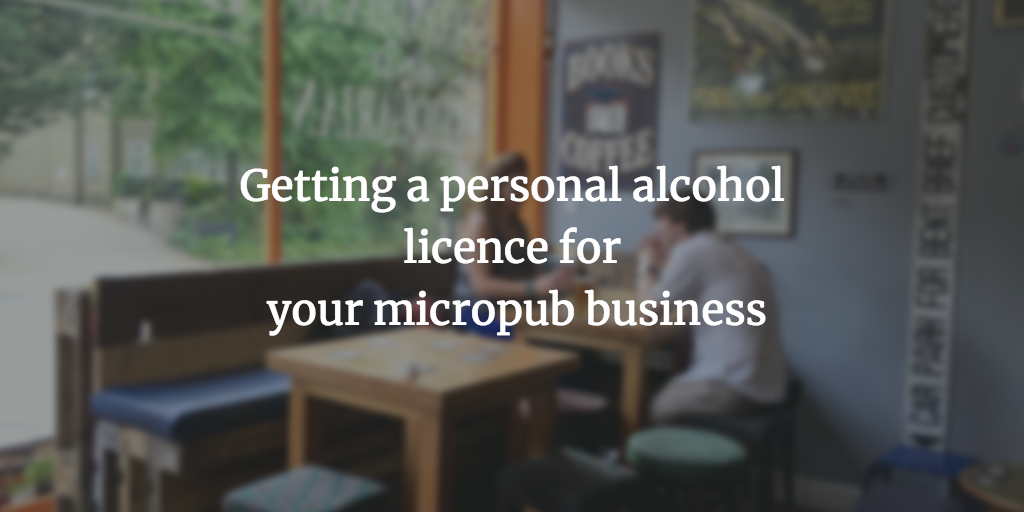 Getting a personal alcohol licence for your micropub business